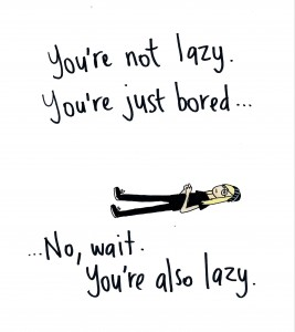 You're not lazy Caragh Brooks, 2014 Copic marker on paper 210 x 297mm (A4)
